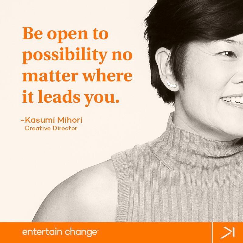 "This week, we're inspired to entertain change by Creative Director Kasumi Mihori. ""Be open to possibility no matter where it leads you. I've always loved Richard Branson's quote 'Be unapologetically disruptive' because it's the start to entertaining change. What happens next is up to the individual finding the courage to break free from the norm. It's the scariest and loneliest place to be, which also makes it the most exhilarating. All of the great innovators of our time have shared this spirit stemming from a deep curiosity about the world around them. Great artists are able to put it into practice everyday."""