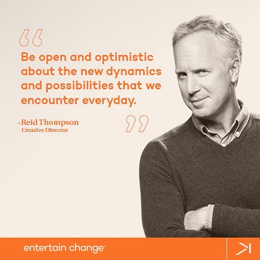 "Happy Friday! This week's inspiration to entertain change comes from Creative Director Reid Thompson. ""Be open and optimistic about the new dynamics and possibilities that we encounter everyday."" #entertainchange"