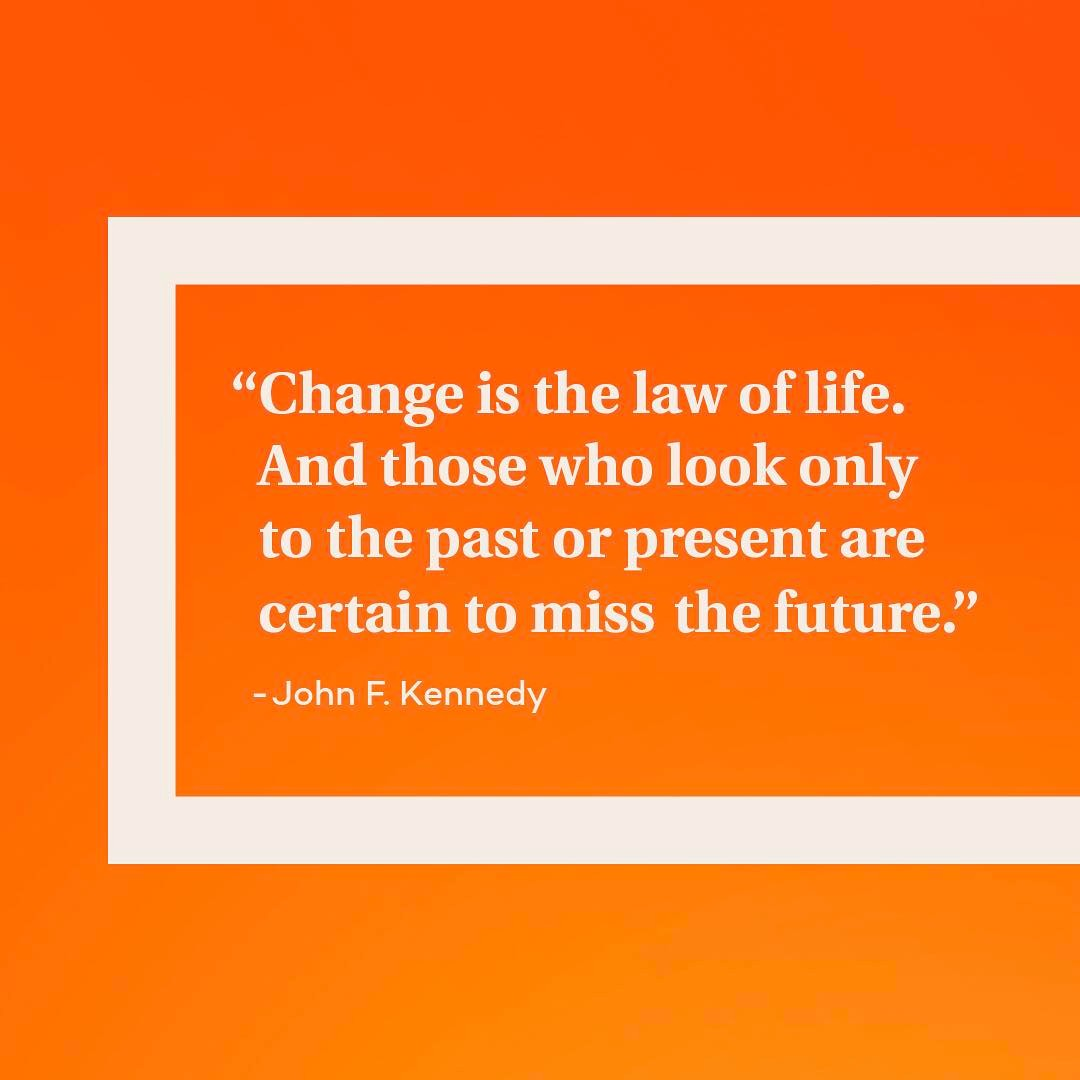 """Change is the law of life. And those who look only to the past or present are certain to miss the future."" -John F. Kennedy #entertainchange"