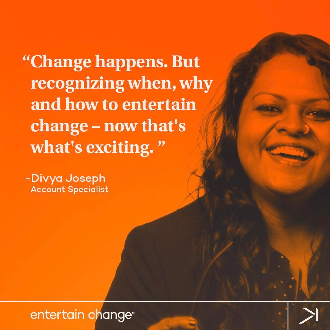 "Happy Monday! This week, we're inspired to entertain change by Divya Joseph. ""Change happens. But recognizing when, why and how to entertain change – now that's what's exciting."" #entertainchange"