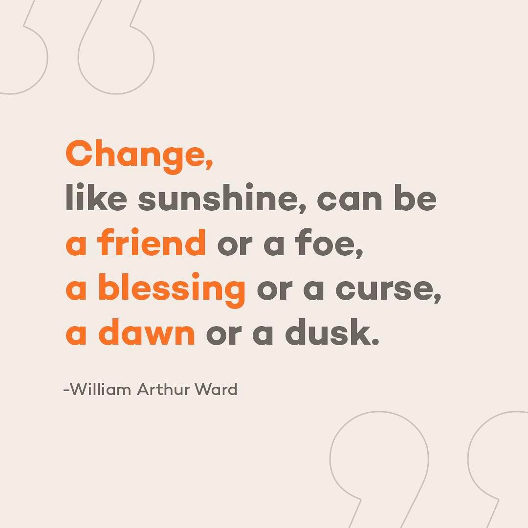 "#wednesdaywisdom: ""Change, like sunshine, can be a friend or a foe, a blessing or a curse, a dawn or a dusk."" -William Arthur Ward #entertainchange #inspiration"