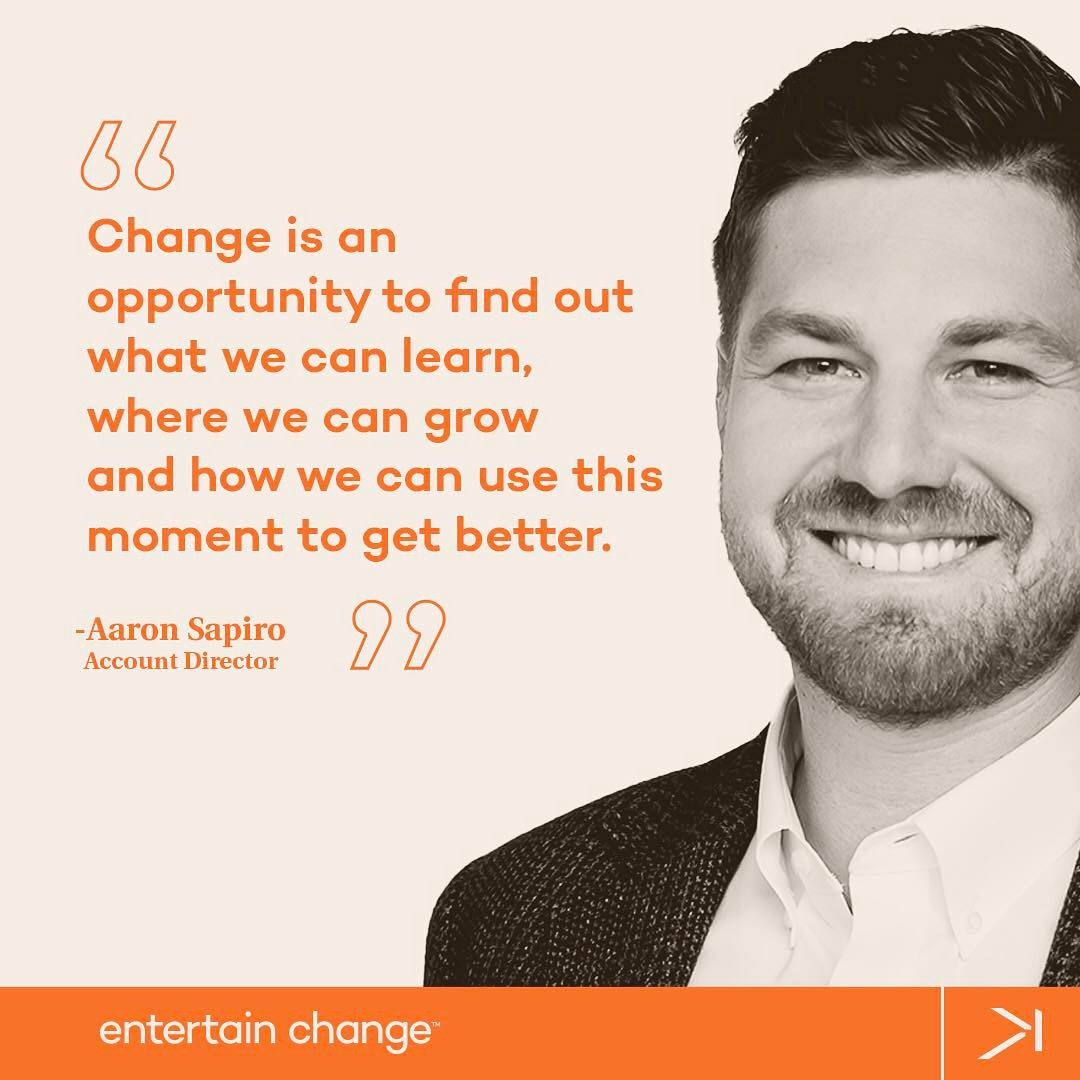 "Happy Monday! This week's inspiration to entertain change comes from Account Director Aaron Sapiro. ""Change is an opportunity to find out what we can learn, where we can grow and how we can use this moment to get better."" #entertainchange #mondaymotivation #mondaymood #motivationalquotes #inspiration"