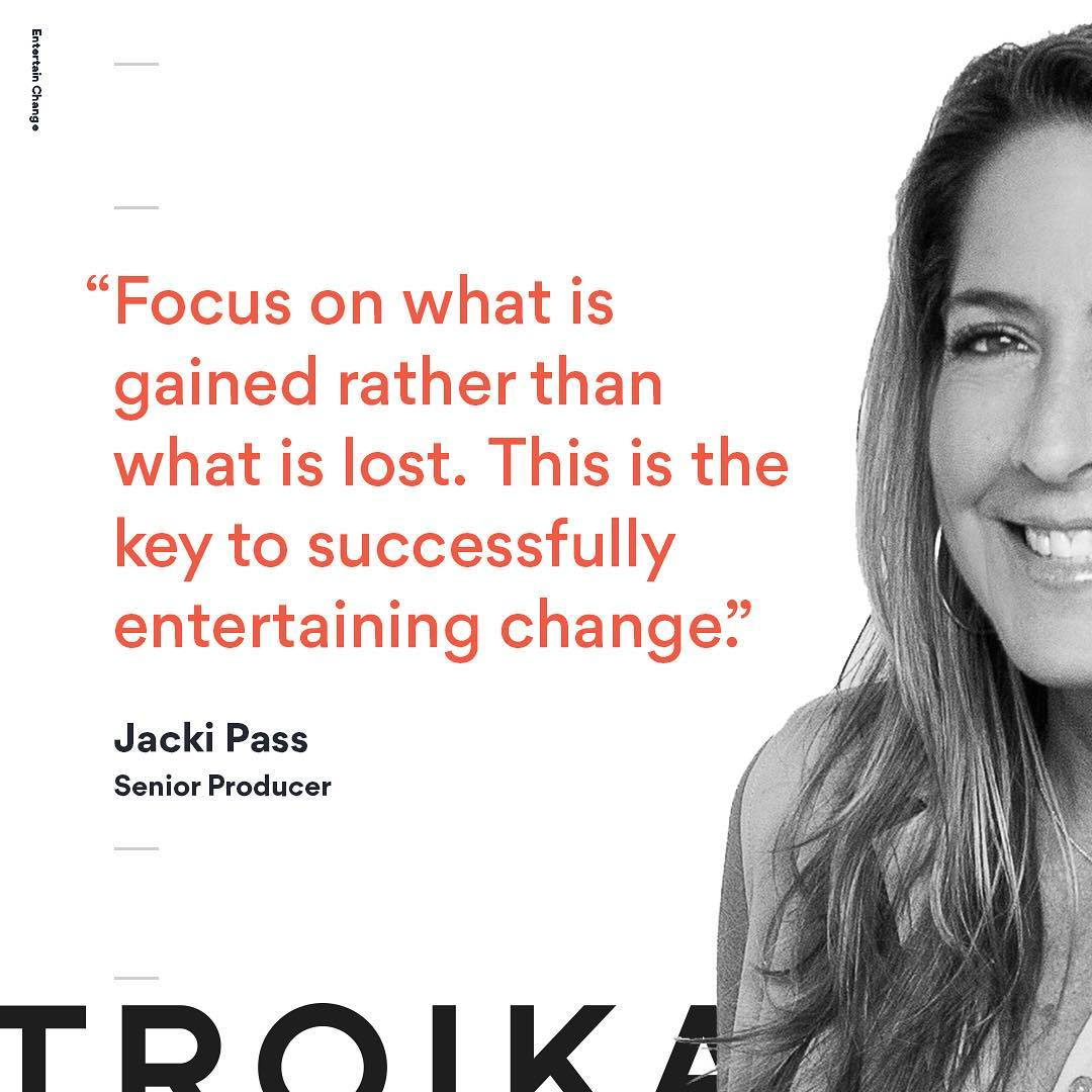 "We're kicking off this week with a dose of inspiration from Senior Producer Jacki Pass. ""Focus on what is gained rather than what is lost. This is the key to successfully entertaining change"